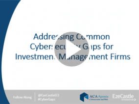 Webcast: Addressing Common Cybersecurity Gaps for Investment Management Firms