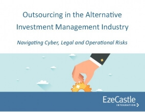 Whitepaper: Outsourcing in the Alternative Investment Management Industry - Navigating Cyber, Legal and Operational Risks