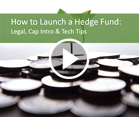 Webcast: How to Launch a Hedge Fund (Legal, Cap Intro & Tech)