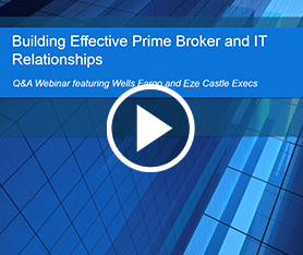 Webcast: Building Effective Prime Broker & IT Relationships