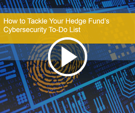Webcast: How to Tackle Your Hedge Fund's Cybersecurity To-Do List